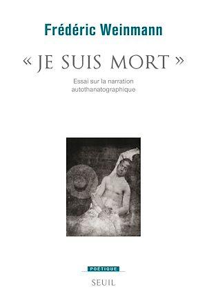 Téléchargez le livre :  Je suis mort - Essai sur la narration autothanatographique