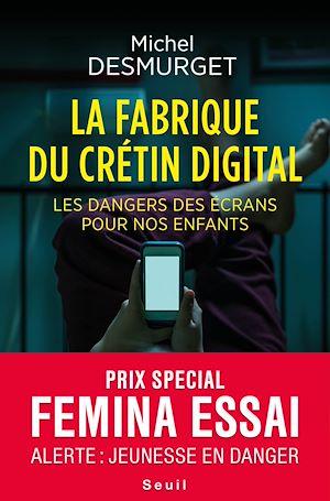 Téléchargez le livre :  La fabrique du crétin digital - Les dangers des écrans pour nos enfants