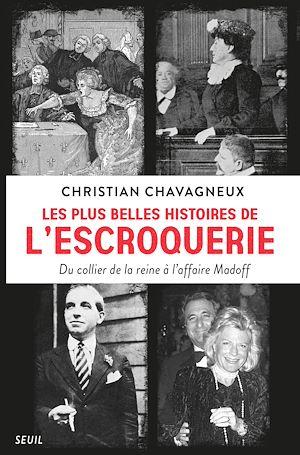 Téléchargez le livre :  Les plus belles histoires de l'escroquerie - Du collier de la reine à l'affaire Madoff
