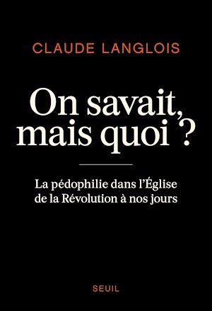 Téléchargez le livre :  On savait, mais quoi ? - La pédophilie dans l'Eglise de la Révolution à nos jours