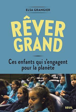 Téléchargez le livre :  Rêver grand. Ces enfants qui s'engagent pour la planète