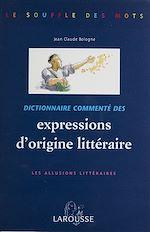Télécharger le livre :  Dictionnaire commenté des expressions d'origine littéraire
