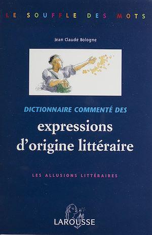 Téléchargez le livre :  Dictionnaire commenté des expressions d'origine littéraire