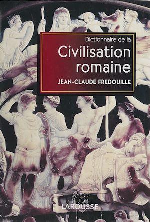 Téléchargez le livre :  Dictionnaire de la civilisation romaine