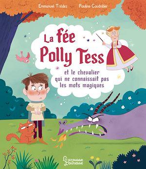 Téléchargez le livre :  La fée Polly Tess et le chevalier qui ne connaissait pas les mots magiques