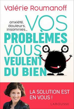 Téléchargez le livre :  Anxiété, douleurs, insomnies... vos problèmes vous veulent du bien !