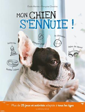 Mon chien s'ennuie ! | Claustres, Françoise. Auteur