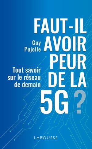 Faut-il avoir peur de la 5G ? | Pujolle, Guy. Auteur