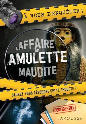 Téléchargez le livre :  A vous d'enquêter ! L'affaire de l'amulette maudite !