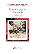 Télécharger cet ebook : Penser la guerre, Clausewitz (Tome 1) - L'âge européen