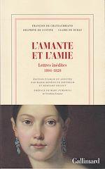 Télécharger le livre :  L'amante et l'amie. Lettres inédites 1804-1828