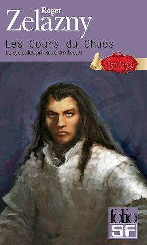 Téléchargez le livre :  Le cycle des princes d'Ambre (Tome 5) - Les Cours du Chaos