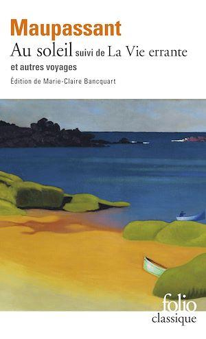 Téléchargez le livre :  Au soleil / La Vie errante et autres voyages (édition enrichie)