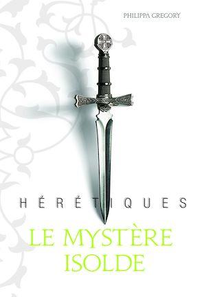 Téléchargez le livre :  Hérétiques (Tome 1) - Le mystère Isolde