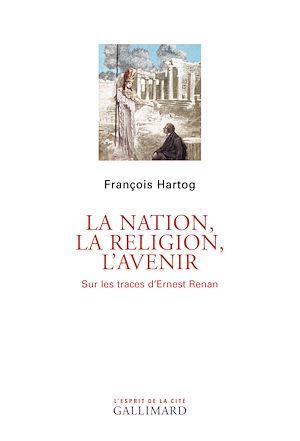 Téléchargez le livre :  La Nation, la religion, l'avenir. Sur les traces d'Ernest Renan