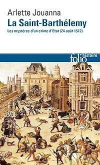 Télécharger le livre : La Saint-Barthélemy. Les mystères d'un crime d'État (24 août 1572)