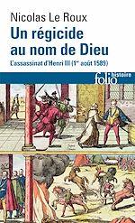Télécharger le livre :  Un régicide au nom de Dieu. L'assassinat d'Henri III (1?? août 1589)
