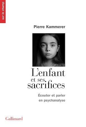 Téléchargez le livre :  L'Enfant et ses sacrifices. Écouter et parler en psychanalyse. Dix récits de cure