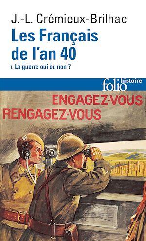 Téléchargez le livre :  Les Français de l'an 40 (Tome 1) - La guerre oui ou non ?