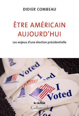 Téléchargez le livre :  Être américain aujourd'hui. Les enjeux d'une élection présidentielle