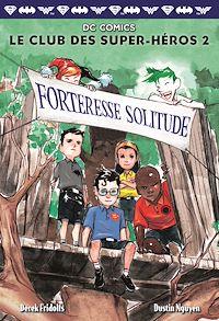 Télécharger le livre : Le Club des Super-Héros (Tome 2) - Forteresse Solitude
