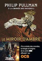 Télécharger le livre :  À la croisée des mondes (Tome 3) - Le miroir d'ambre