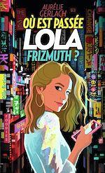 Télécharger le livre :  Où est passée Lola Frizmuth ?
