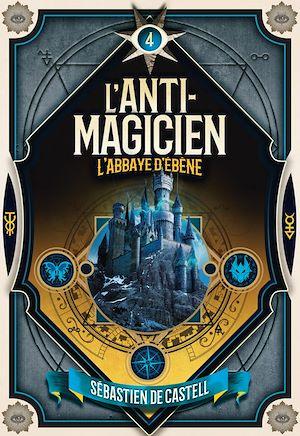 Téléchargez le livre :  L'Anti-Magicien (Tome 4) - L'Abbaye d'ébène