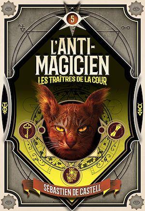 Téléchargez le livre :  L'Anti-magicien (Tome 5) -  Les Traitres de la cour