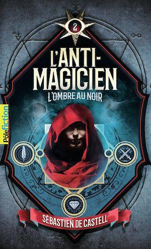 Téléchargez le livre :  L'Anti-Magicien (Tome 2) - L'Ombre au noir