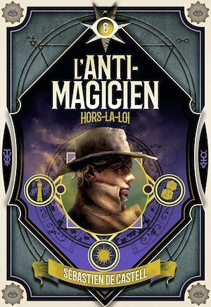 Téléchargez le livre :  L'Anti-Magicien (Tome 6) - Hors-la-loi