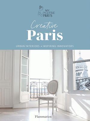 Téléchargez le livre :  Creative Paris. Urban interiors & Inspiring innovators