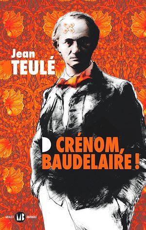Téléchargez le livre :  Crénom, Baudelaire ! (extrait gratuit)