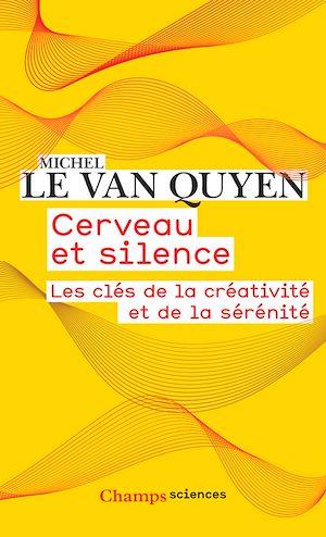 Téléchargez le livre :  Cerveau et silence. Les clés de la créativité et de la sérénité