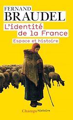 Télécharger le livre :  L'Identité de la France (Tome 1) - Espace et histoire