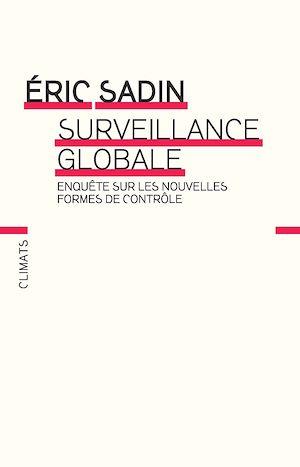 Téléchargez le livre :  Surveillance globale. Enquête sur les nouvelles formes de contrôle