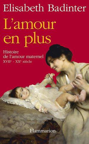 Téléchargez le livre :  L'amour en plus. Histoire de l'amour maternel