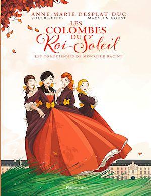 Téléchargez le livre :  Les Colombes du Roi Soleil (Tome 1) - Les Comédiennes de Monsieur Racine