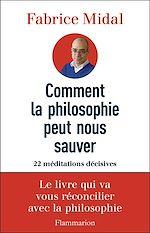 Télécharger le livre :  Comment la philosophie peut nous sauver. 22 méditations décisives