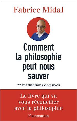 Téléchargez le livre :  Comment la philosophie peut nous sauver. 22 méditations décisives