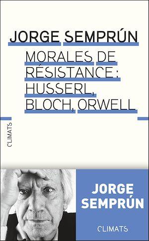 Téléchargez le livre :  Morales de résistance : Husserl, Bloch, Orwell