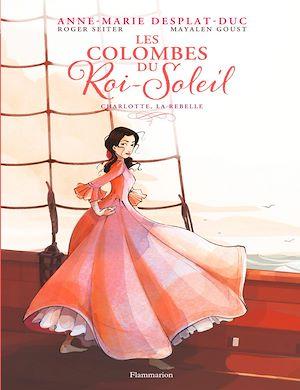 Téléchargez le livre :  Les Colombes du Roi Soleil (Tome 3) - Charlotte, la rebelle