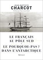 Télécharger le livre :  Le Français au pôle Sud / Le Pourquoi-pas ? dans l'Antarctique
