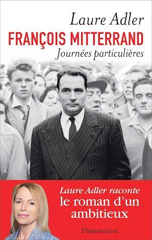 Téléchargez le livre :  François Mitterrand, Journées particulières