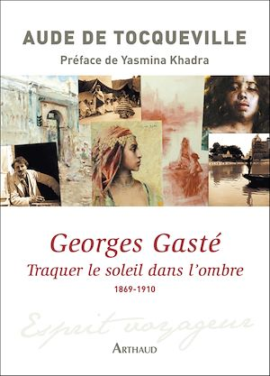 Téléchargez le livre :  Georges Gasté. Traquer le soleil dans l'ombre (1869-1910)