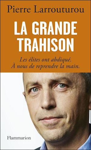 Téléchargez le livre :  La Grande Trahison. Les élites ont abdiqué. A nous de reprendre la main.