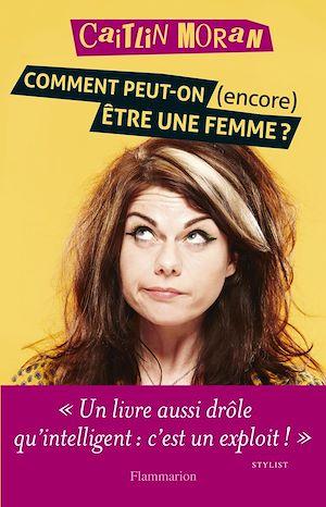 Téléchargez le livre :  Comment peut-on (encore) être une femme ?