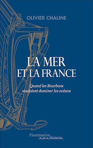 Téléchargez le livre :  La mer et la France. Quand les Bourbons voulaient dominer les océans