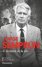 Télécharger le livre :  Jorge Semprún. L'écriture et la vie