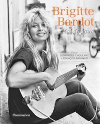Télécharger le livre : Brigitte Bardot, moi je joue